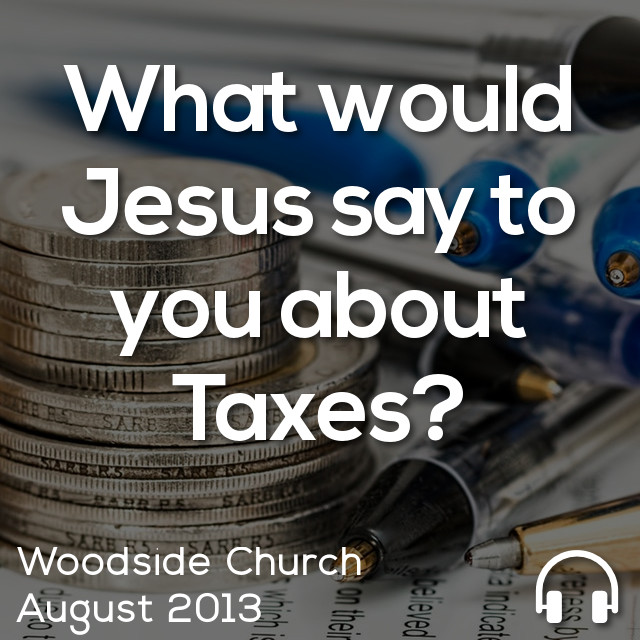 What would Jesus say to you about Taxes?