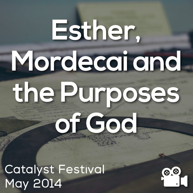 Esther, Mordecai and the Purposes of God