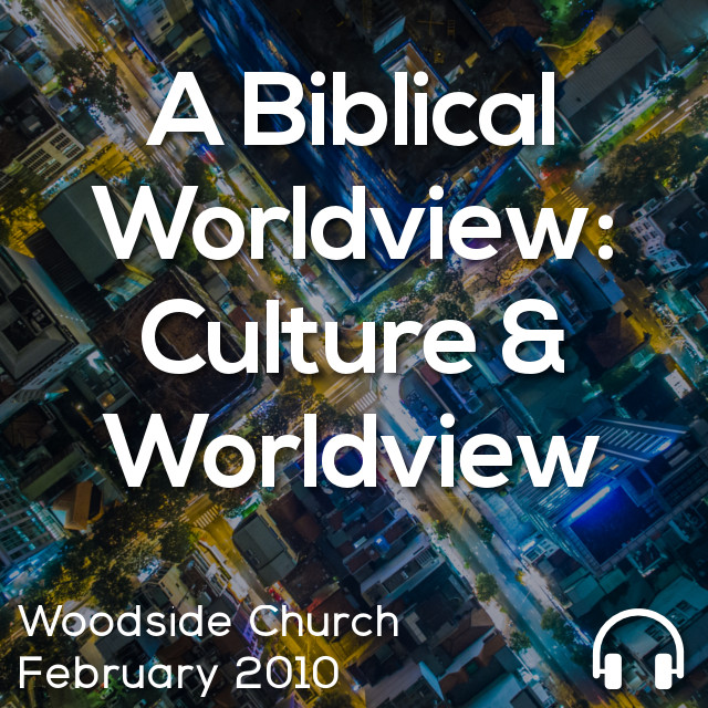 A Biblical Worldview: Culture & Worldview