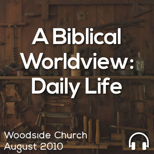 A Biblical Worldview: Daily Life