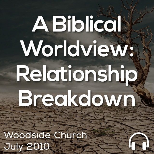 A Biblical Worldview: Relationship Breakdown