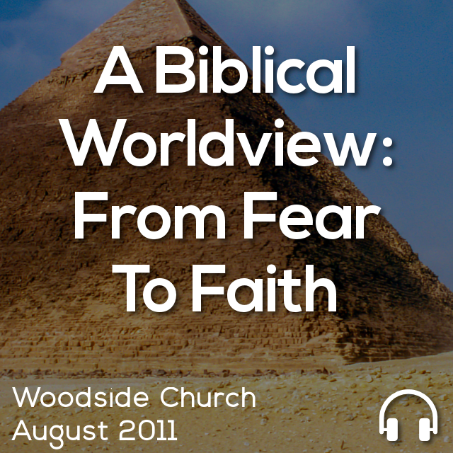 A Biblical Worldview: From Fear to Faith