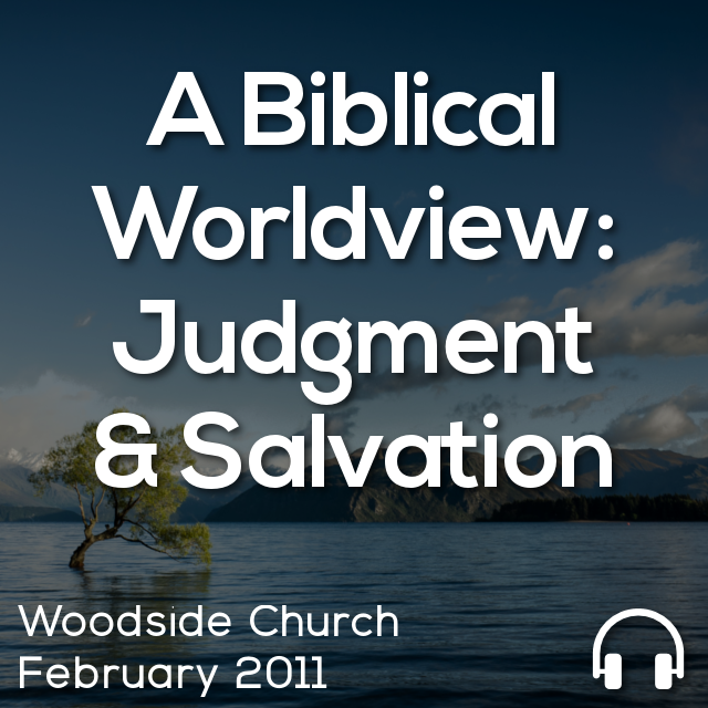 A Biblical Worldview: Judgement & Salvation