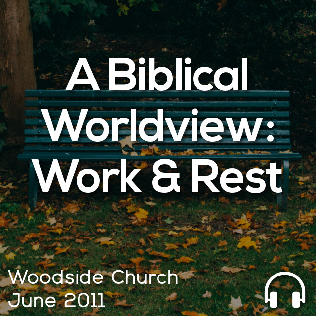A Biblical Worldview: Work & Rest